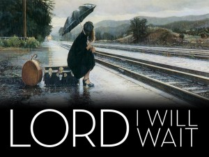 Lord I will wait